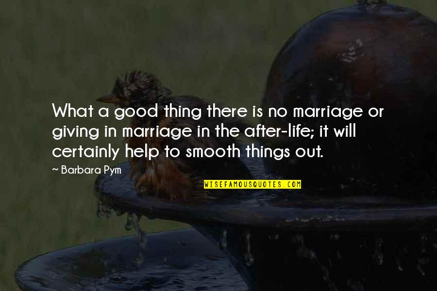 Barbara Pym Quotes By Barbara Pym: What a good thing there is no marriage