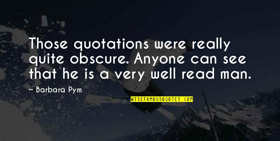 Barbara Pym Quotes By Barbara Pym: Those quotations were really quite obscure. Anyone can