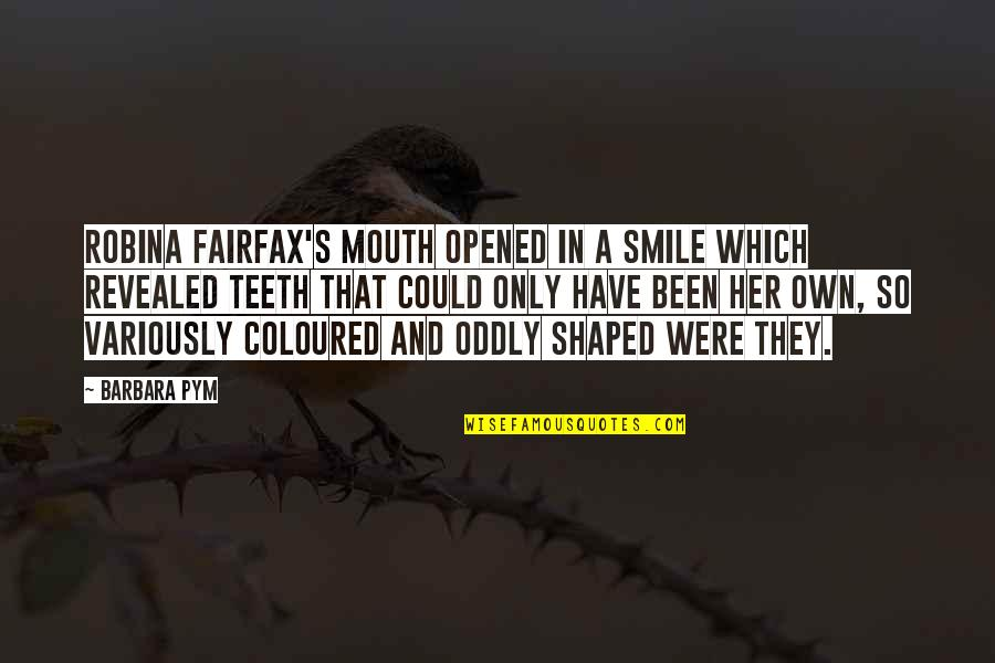 Barbara Pym Quotes By Barbara Pym: Robina Fairfax's mouth opened in a smile which