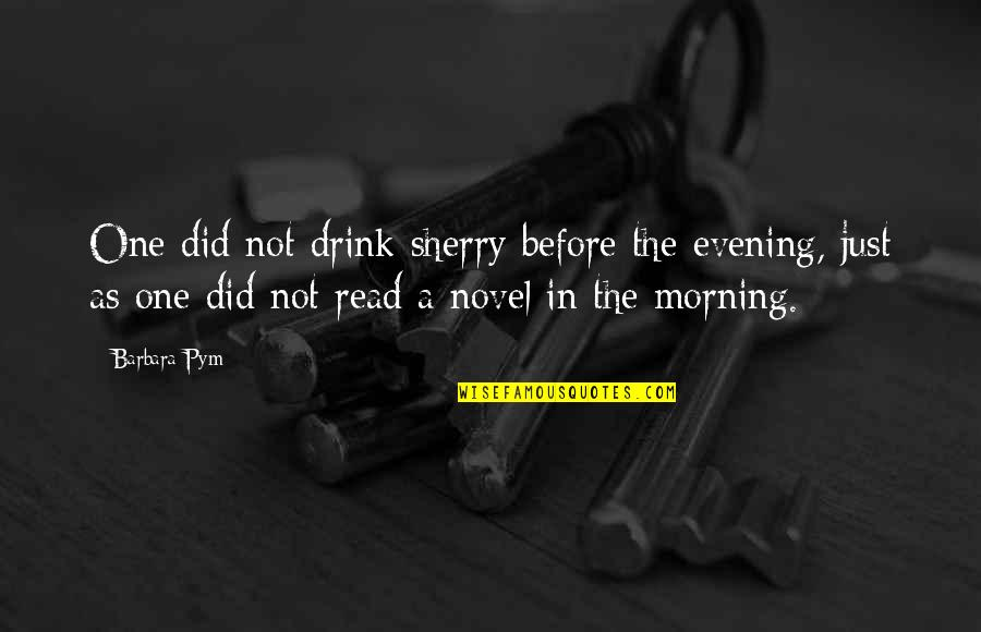 Barbara Pym Quotes By Barbara Pym: One did not drink sherry before the evening,