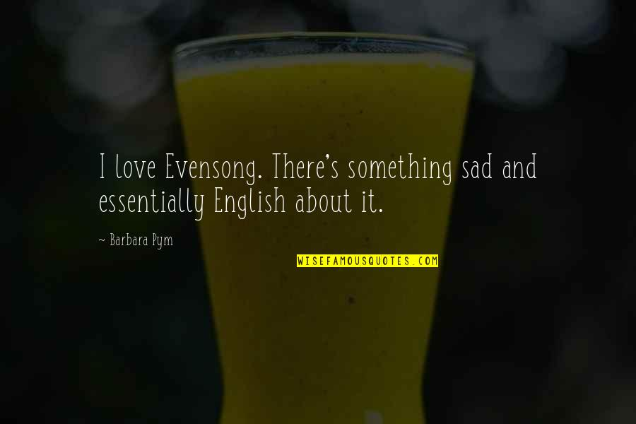 Barbara Pym Quotes By Barbara Pym: I love Evensong. There's something sad and essentially