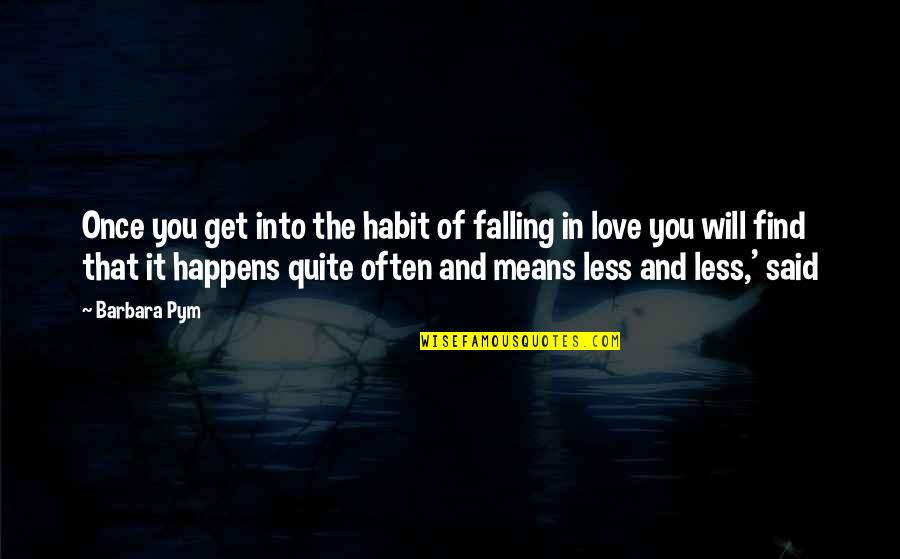 Barbara Pym Quotes By Barbara Pym: Once you get into the habit of falling