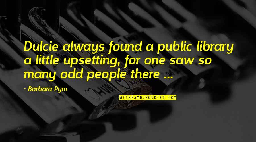 Barbara Pym Quotes By Barbara Pym: Dulcie always found a public library a little