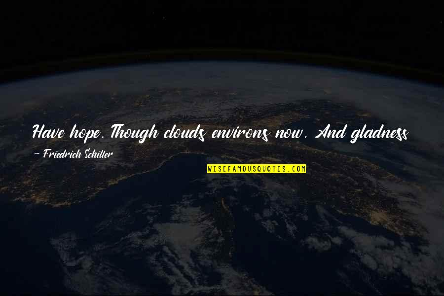 Barbara Stanwyck Double Indemnity Quotes By Friedrich Schiller: Have hope. Though clouds environs now, And gladness