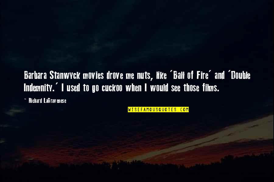 Barbara Stanwyck Double Indemnity Quotes By Richard LaGravenese: Barbara Stanwyck movies drove me nuts, like 'Ball