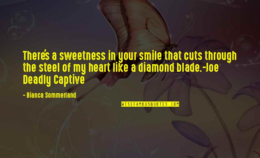 Barbecue Quotes And Quotes By Bianca Sommerland: There's a sweetness in your smile that cuts