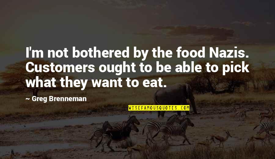 Barbecue Quotes And Quotes By Greg Brenneman: I'm not bothered by the food Nazis. Customers