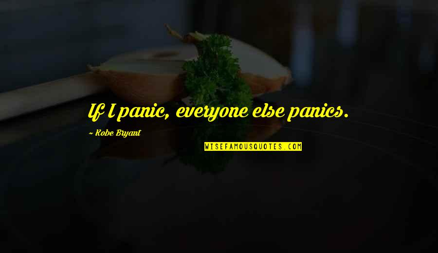 Barbecue Quotes And Quotes By Kobe Bryant: If I panic, everyone else panics.
