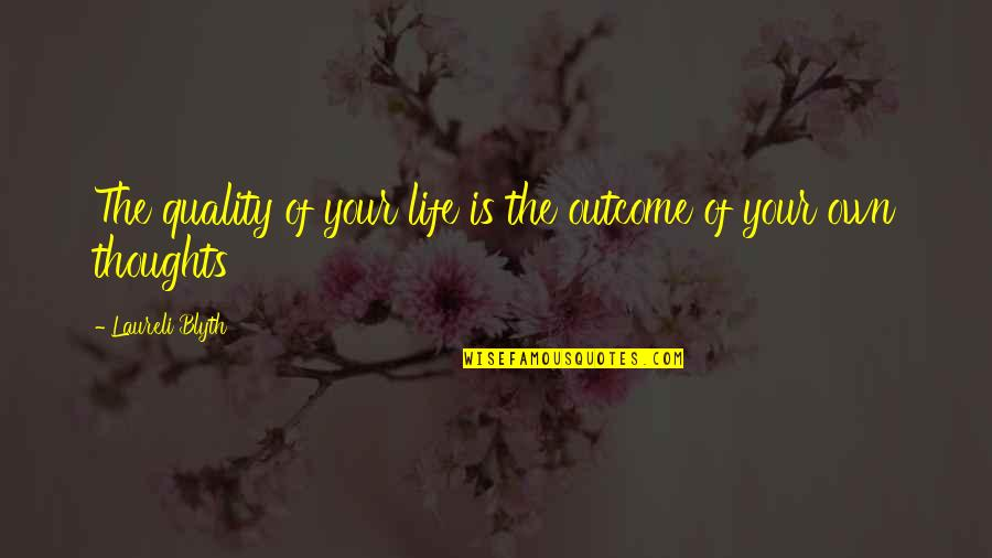 Barbecue Quotes And Quotes By Laureli Blyth: The quality of your life is the outcome
