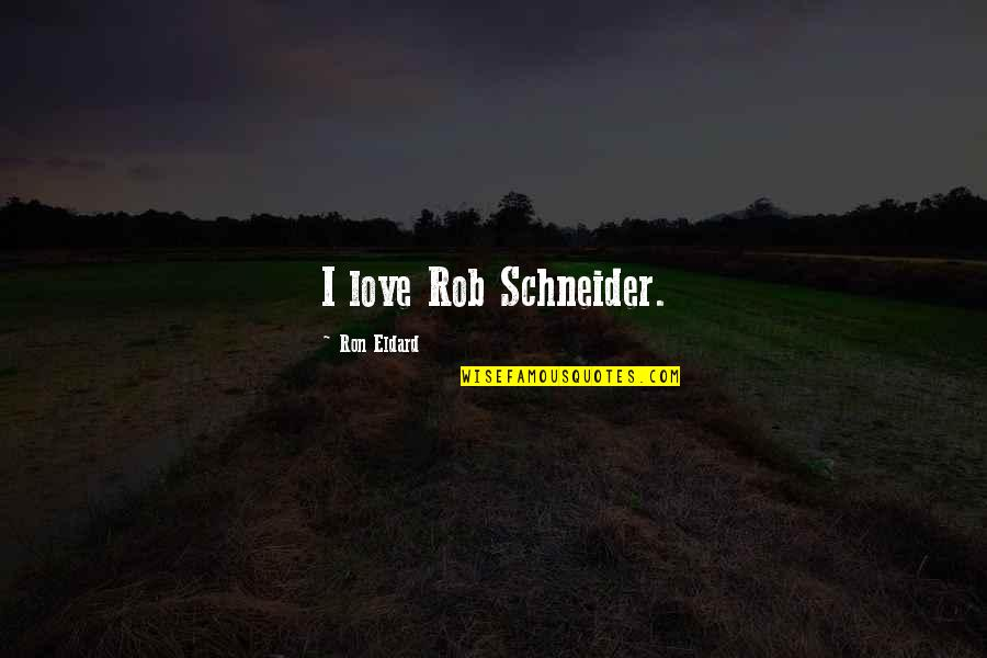 Barbecue Quotes And Quotes By Ron Eldard: I love Rob Schneider.