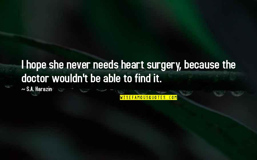 Barbecue Quotes And Quotes By S.A. Harazin: I hope she never needs heart surgery, because