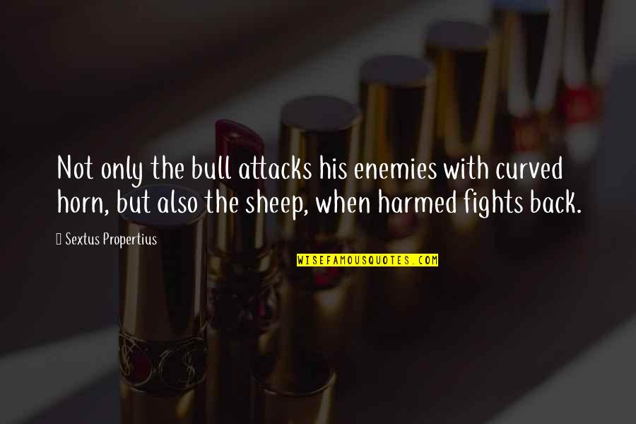 Barbecue Quotes And Quotes By Sextus Propertius: Not only the bull attacks his enemies with