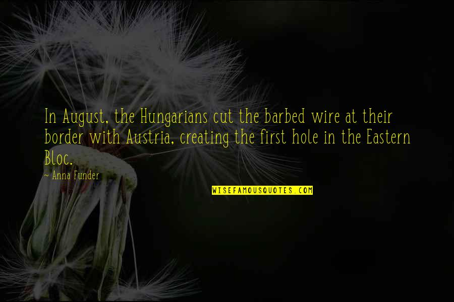 Barbed Wire Quotes By Anna Funder: In August, the Hungarians cut the barbed wire