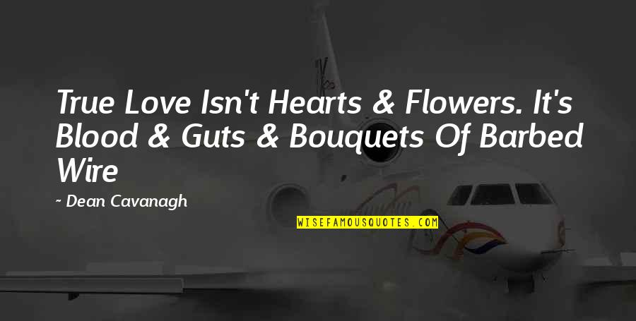 Barbed Wire Quotes By Dean Cavanagh: True Love Isn't Hearts & Flowers. It's Blood