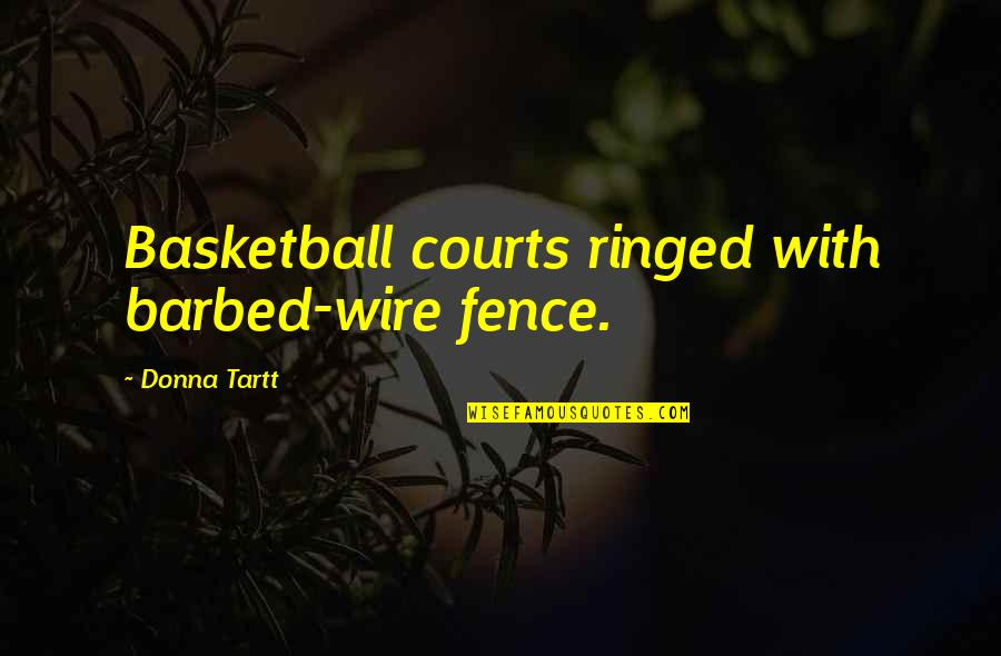Barbed Wire Quotes By Donna Tartt: Basketball courts ringed with barbed-wire fence.
