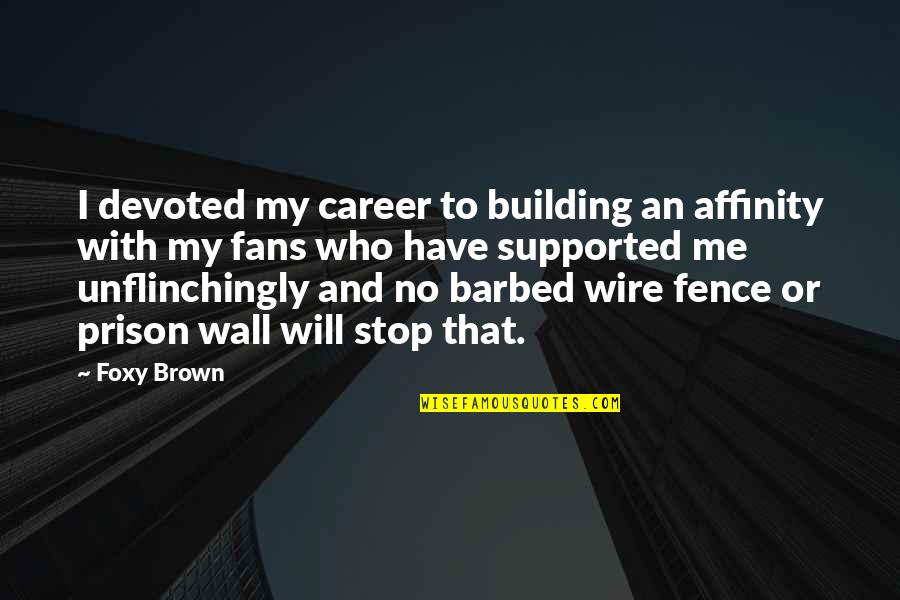 Barbed Wire Quotes By Foxy Brown: I devoted my career to building an affinity