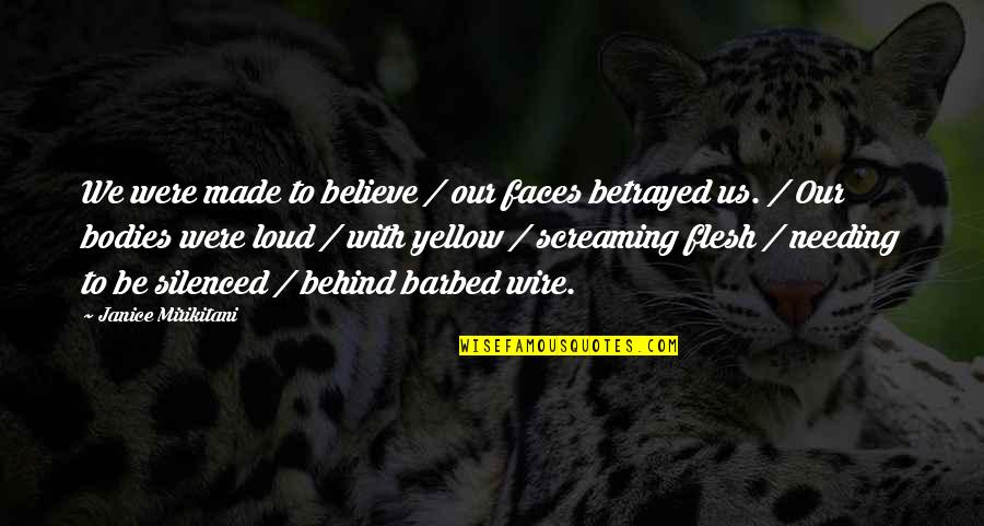 Barbed Wire Quotes By Janice Mirikitani: We were made to believe / our faces