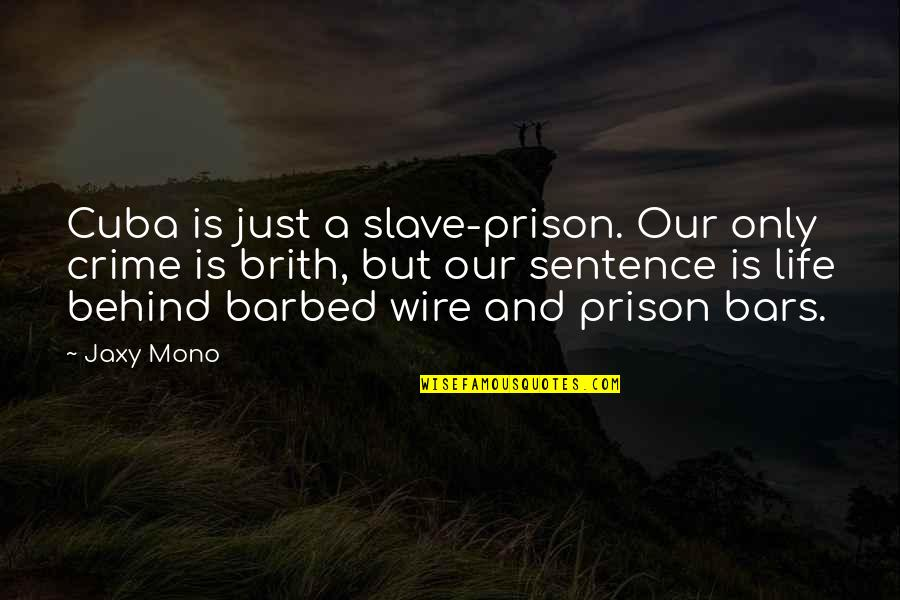 Barbed Wire Quotes By Jaxy Mono: Cuba is just a slave-prison. Our only crime