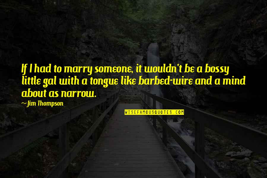 Barbed Wire Quotes By Jim Thompson: If I had to marry someone, it wouldn't