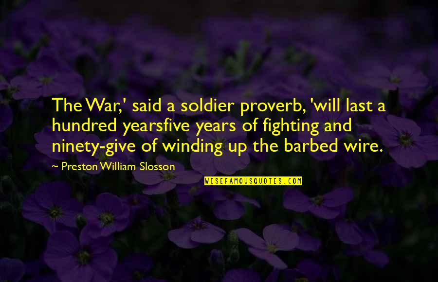 Barbed Wire Quotes By Preston William Slosson: The War,' said a soldier proverb, 'will last