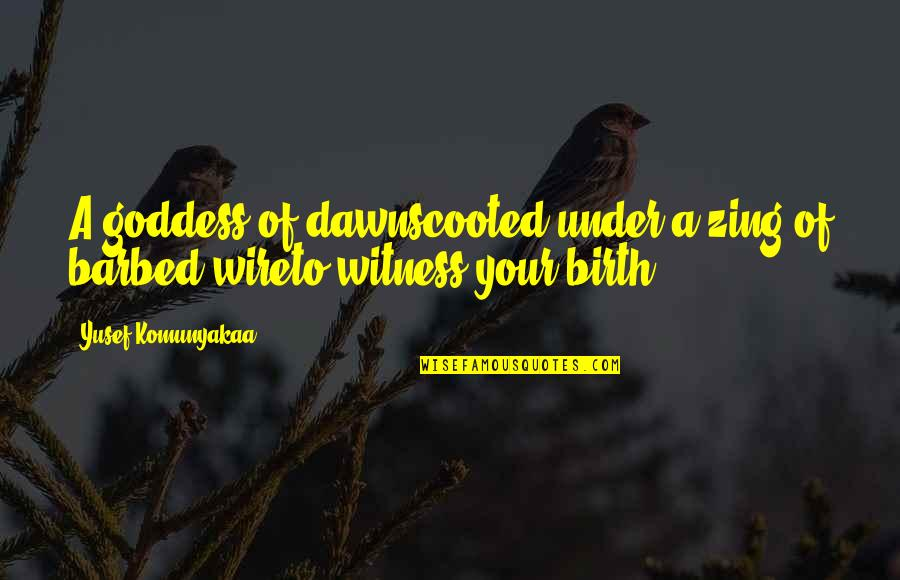 Barbed Wire Quotes By Yusef Komunyakaa: A goddess of dawnscooted under a zing of