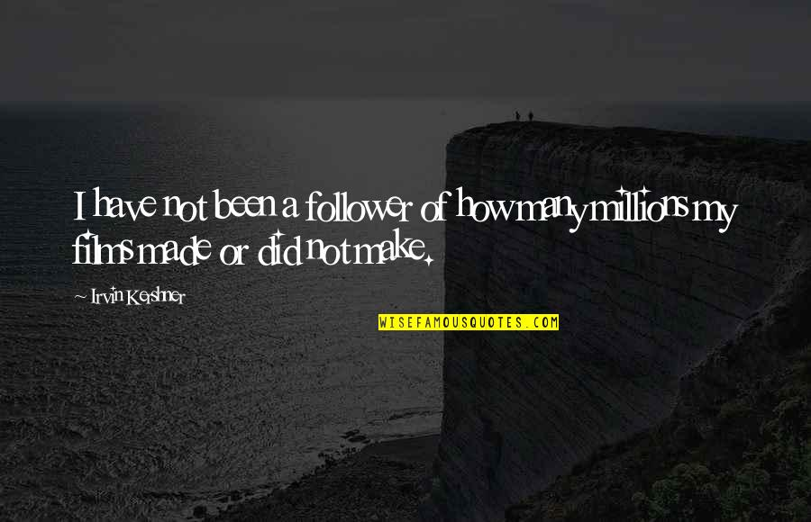 Barber Shop Sayings Quotes By Irvin Kershner: I have not been a follower of how
