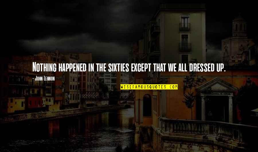 Barber Shop Sayings Quotes By John Lennon: Nothing happened in the sixties except that we