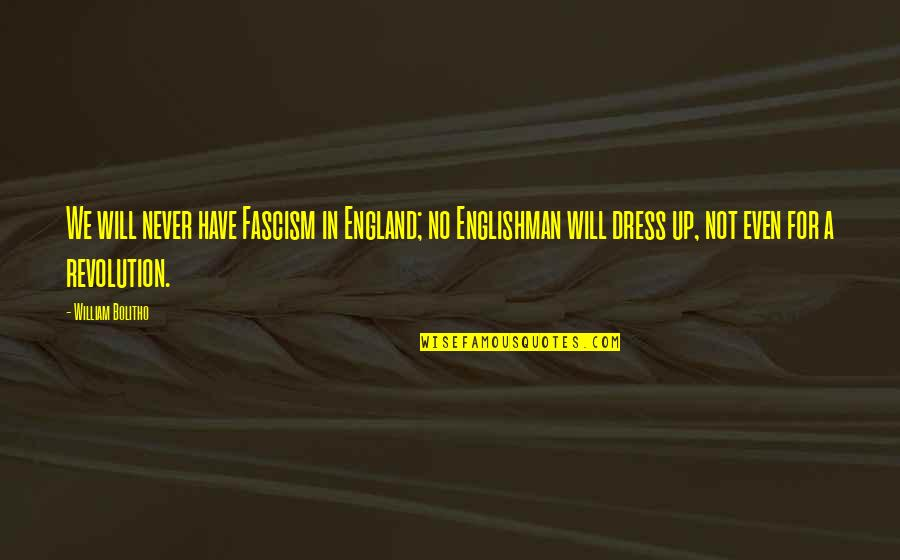 Barber Shop Sayings Quotes By William Bolitho: We will never have Fascism in England; no