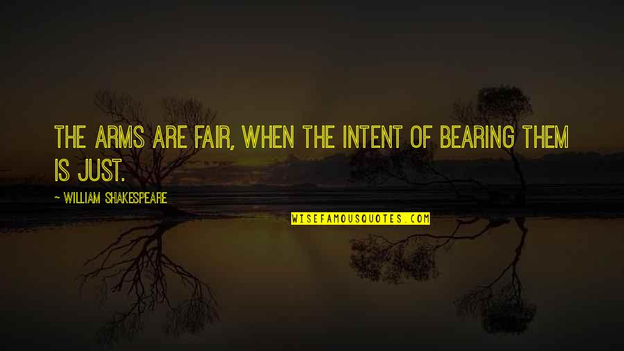 Barber Shop Sayings Quotes By William Shakespeare: The arms are fair, When the intent of