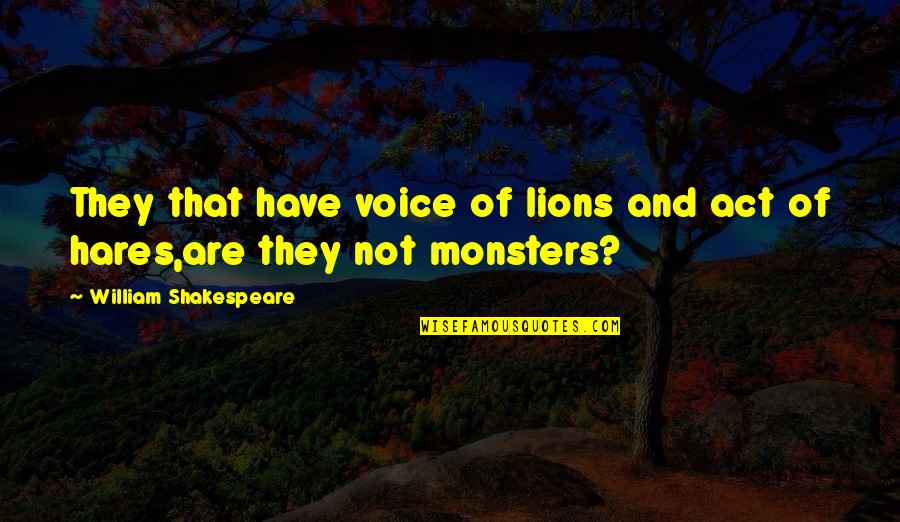 Barber Shop Sayings Quotes By William Shakespeare: They that have voice of lions and act