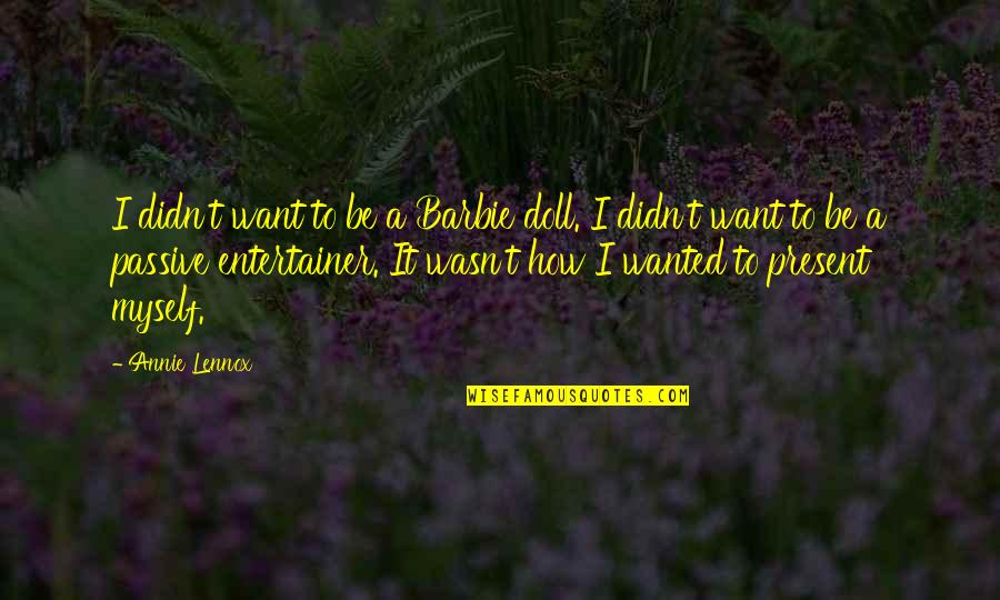 Barbie Best Quotes By Annie Lennox: I didn't want to be a Barbie doll.
