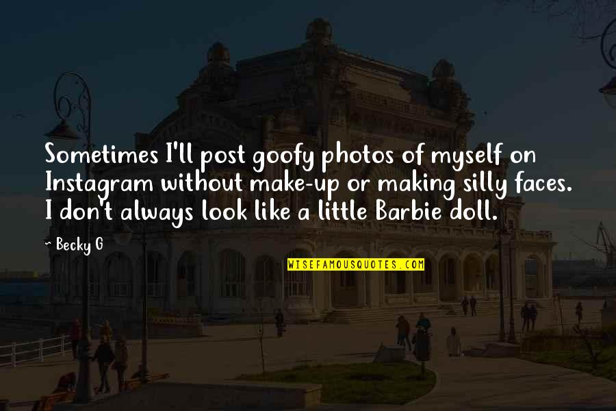 Barbie Best Quotes By Becky G: Sometimes I'll post goofy photos of myself on