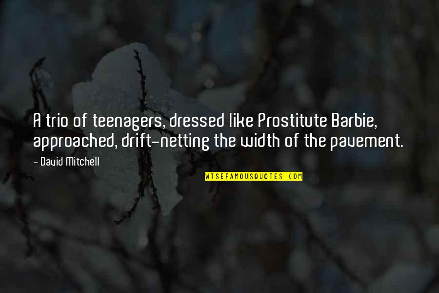 Barbie Best Quotes By David Mitchell: A trio of teenagers, dressed like Prostitute Barbie,