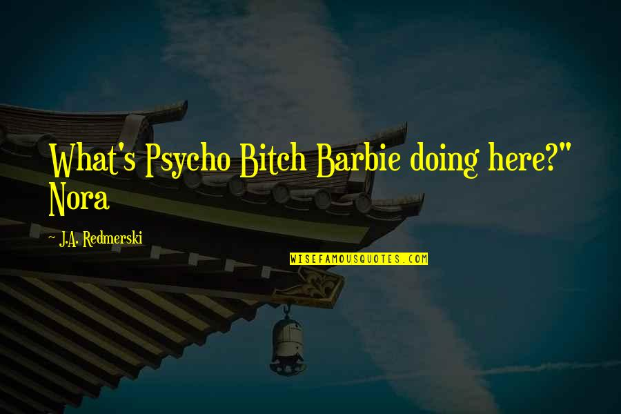 """Barbie Best Quotes By J.A. Redmerski: What's Psycho Bitch Barbie doing here?"""" Nora"""
