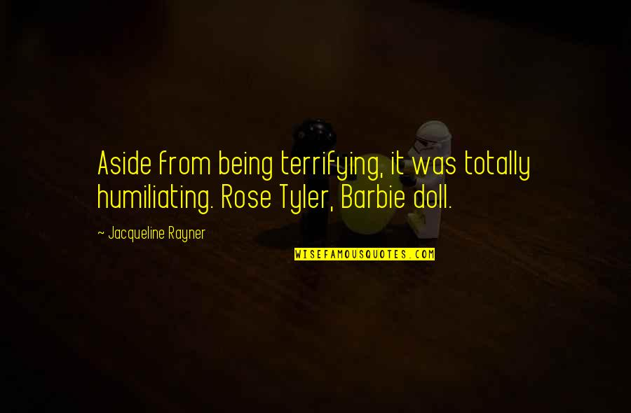 Barbie Best Quotes By Jacqueline Rayner: Aside from being terrifying, it was totally humiliating.