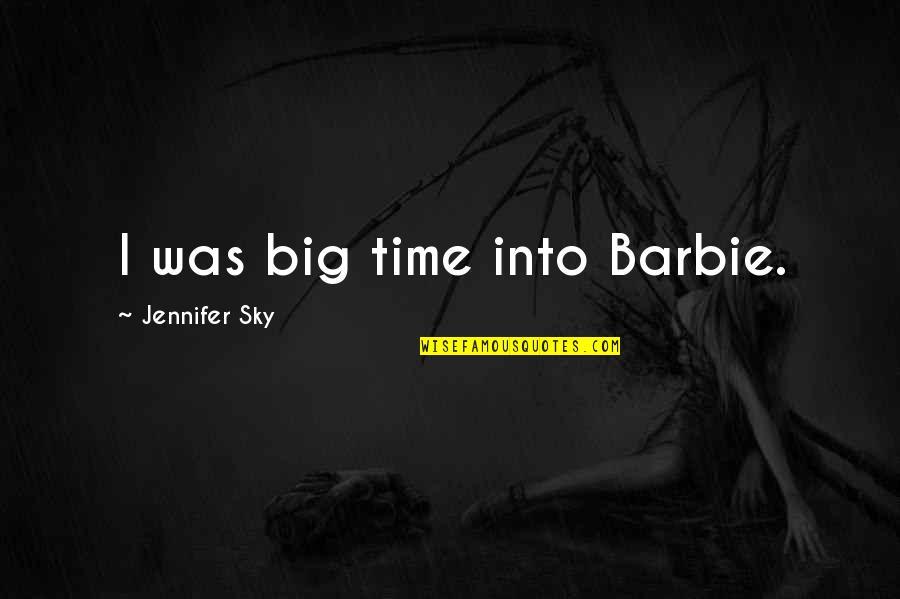Barbie Best Quotes By Jennifer Sky: I was big time into Barbie.