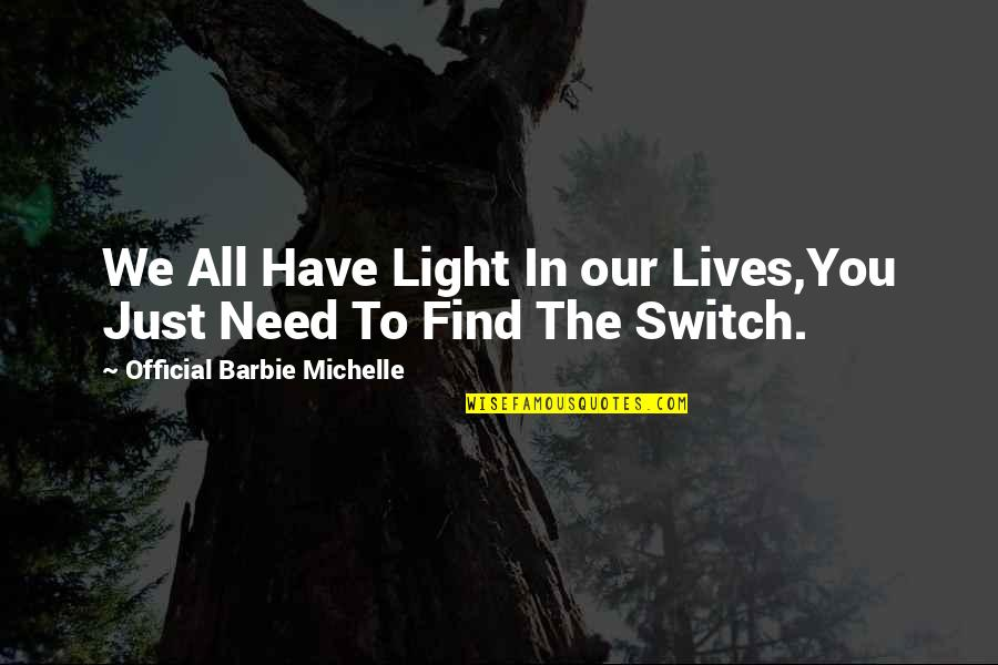 Barbie Best Quotes By Official Barbie Michelle: We All Have Light In our Lives,You Just