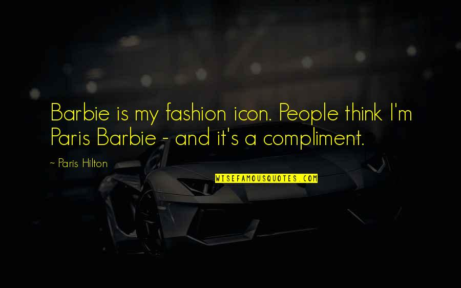 Barbie Best Quotes By Paris Hilton: Barbie is my fashion icon. People think I'm