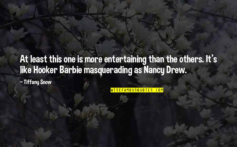 Barbie Best Quotes By Tiffany Snow: At least this one is more entertaining than