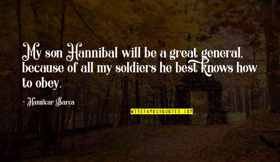 Barca's Quotes By Hamilcar Barca: My son Hannibal will be a great general,