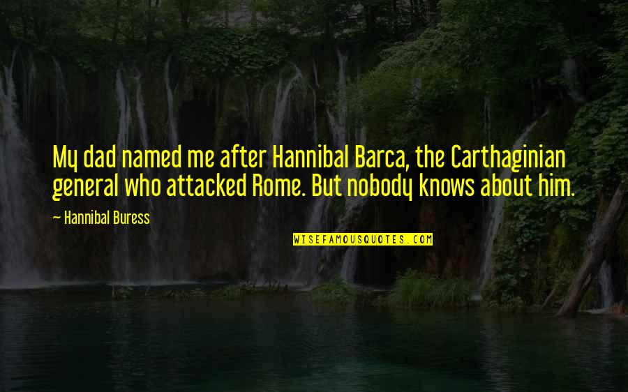 Barca's Quotes By Hannibal Buress: My dad named me after Hannibal Barca, the