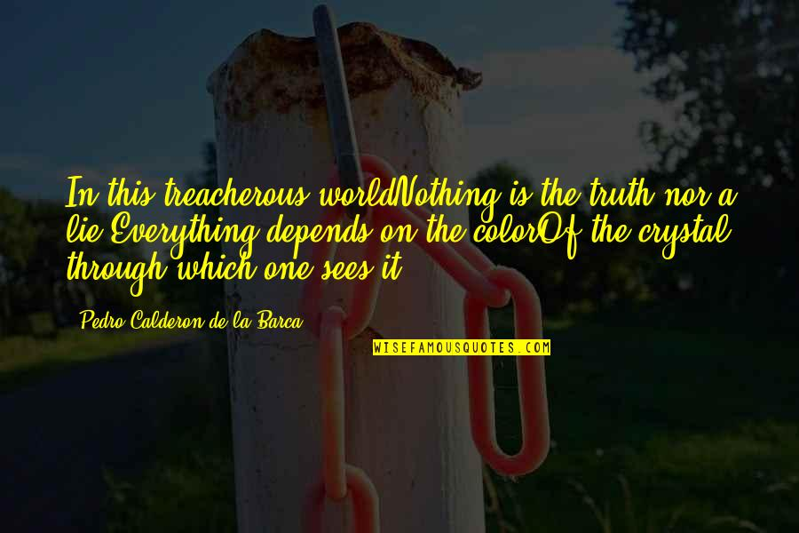 Barca's Quotes By Pedro Calderon De La Barca: In this treacherous worldNothing is the truth nor