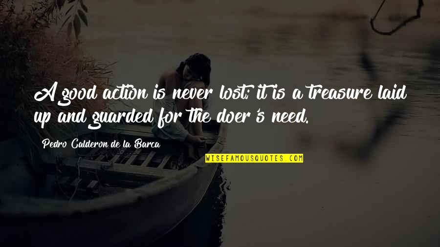 Barca's Quotes By Pedro Calderon De La Barca: A good action is never lost; it is