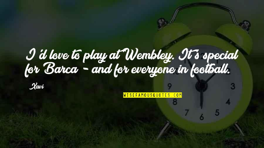 Barca's Quotes By Xavi: I'd love to play at Wembley. It's special