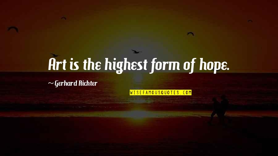 Barcelona Beauty Quotes By Gerhard Richter: Art is the highest form of hope.