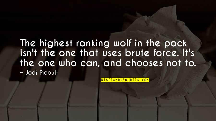 Baremata Quotes By Jodi Picoult: The highest ranking wolf in the pack isn't