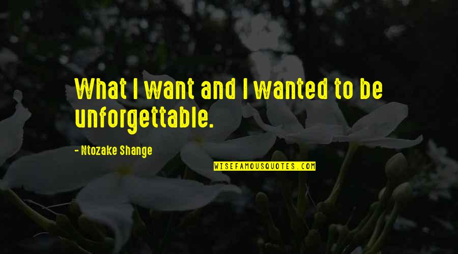Baremata Quotes By Ntozake Shange: What I want and I wanted to be