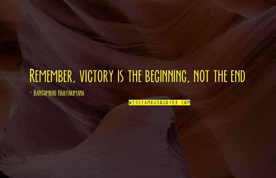 Barish Quotes By Bangambiki Habyarimana: Remember, victory is the beginning, not the end