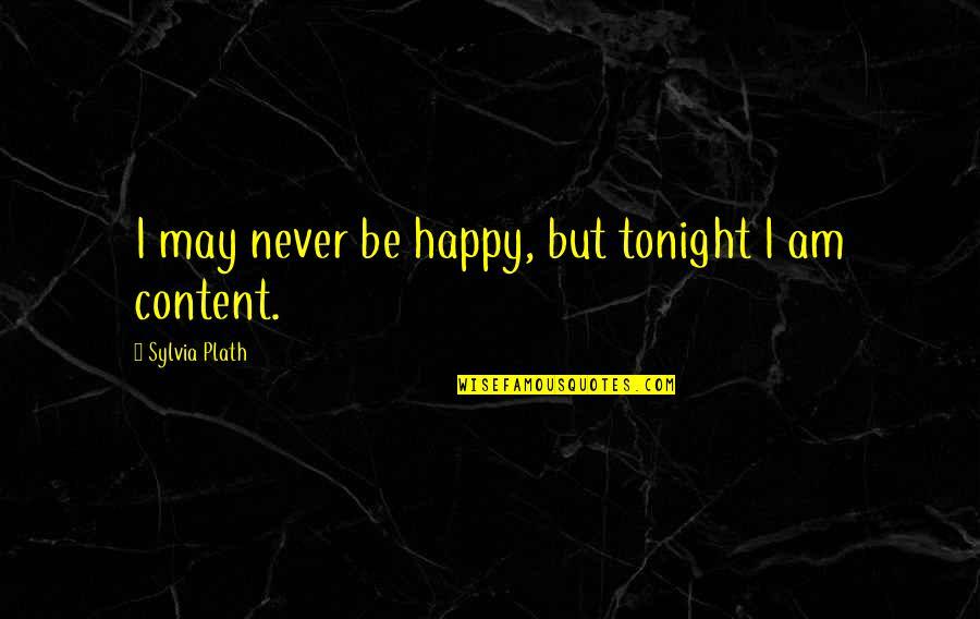 Barish Quotes By Sylvia Plath: I may never be happy, but tonight I