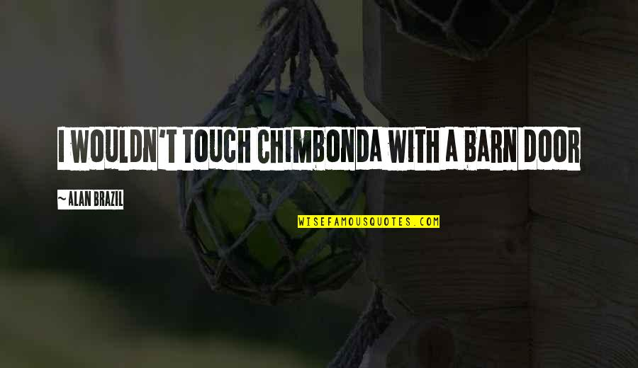 Barn Quotes By Alan Brazil: I wouldn't touch Chimbonda with a barn door